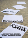 Confessions of an Event Planner (eBook): Case Studies from the Real World of EventsHow to Handle the Unexpected and How to Be a Master of Discretion